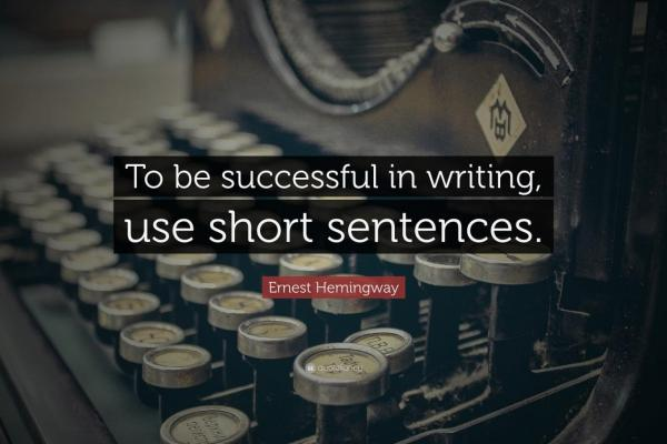 citaat van Ernest Hemingway: 'To be successful in writing, use short sentences'